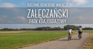 Załęczański Park Krajobrazowy - rodzinne rowerowe wakacje