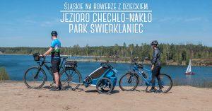 Śląskie na rowerze z dzieckiem: Jezioro Chechło-Nakło - Park Świerklaniec