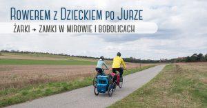 Rowerem z dzieckiem po Jurze: Żarki - zamki w Mirowie i Bobolicach