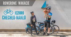 Rowerowe wakacje: Jezioro Chechło-Nakło