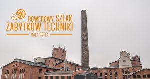 Rowerowy Szlak Zabytków Techniki - mała pętla