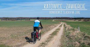 Katowice - Zawiercie - rowerem ze Śląska na Jurę