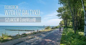 Wyprawa Wzdłuż Bałtyku. Szlakiem EuroVelo10